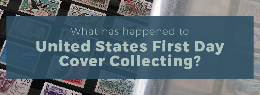 What has happened to U.S. First Day Cover Collecting?